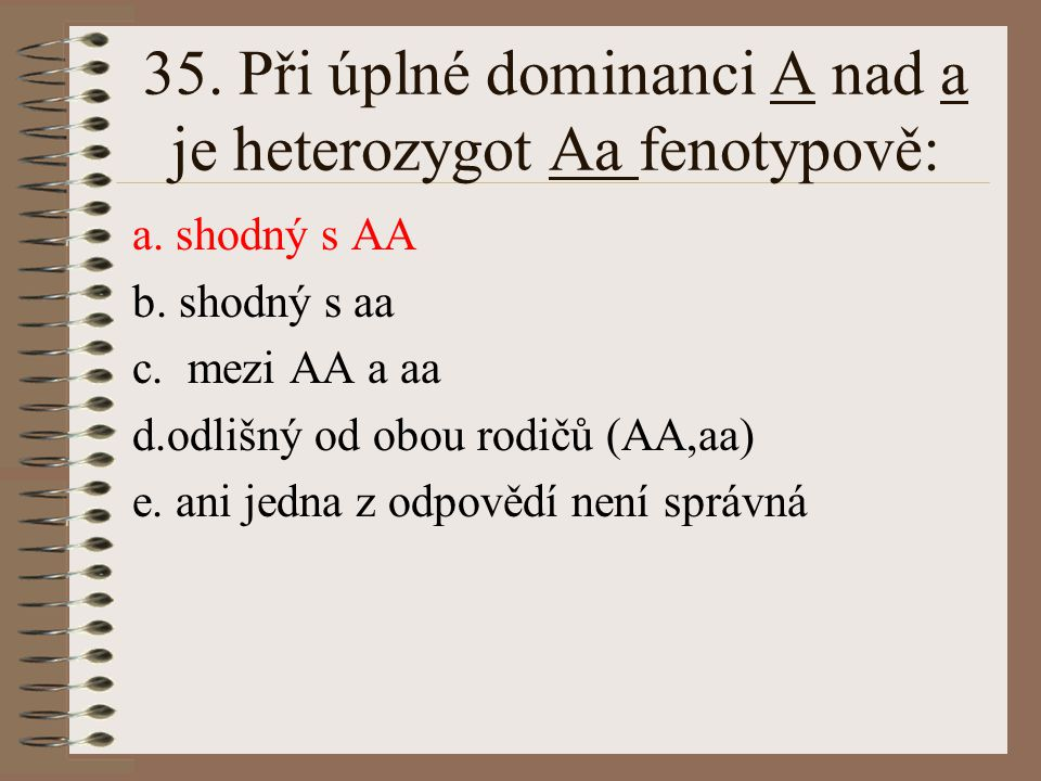 34.Homologní chromosomy mají: a. stejný tvar a stejné alely b.