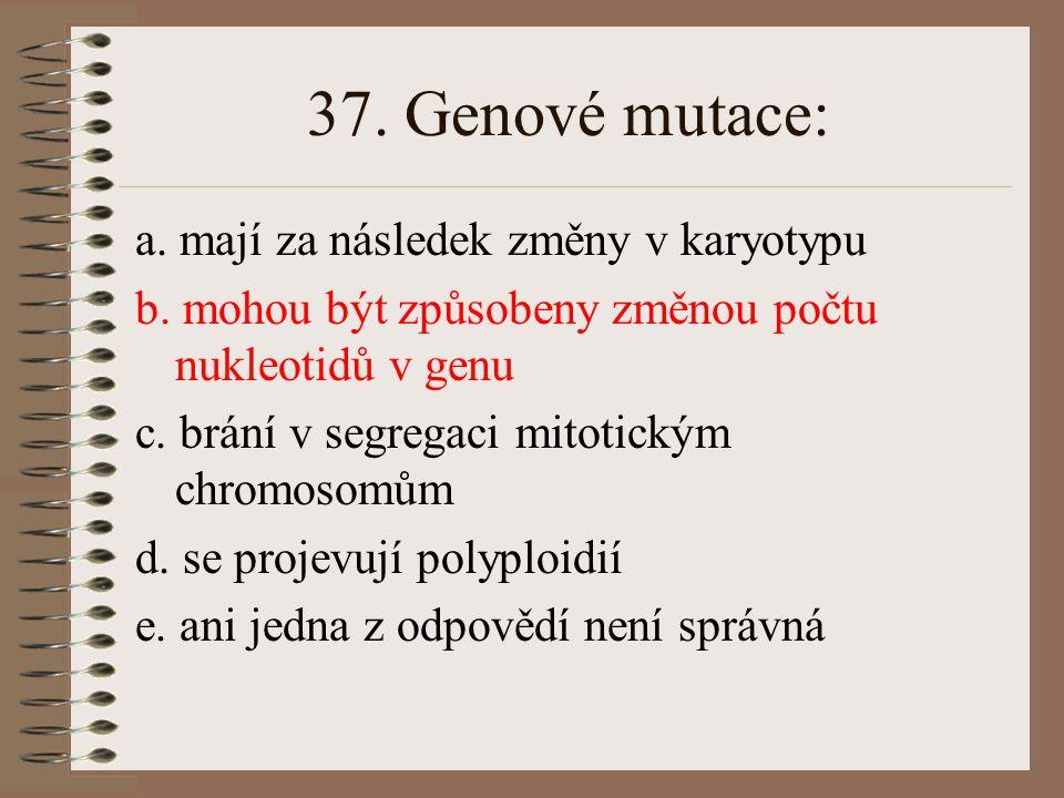 36.Při dihybridismu s úplnou dominancí nacházíme v F2 následující počet fenotypů: a.