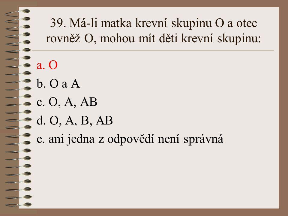 38.Alely A aB pro krevní skupinu systému ABO jsou ve vztahu: a.