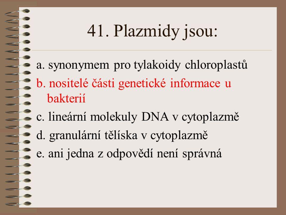40.Genotyp je: a. podmíněn fenotypem b. soubor všech genů organismu c.