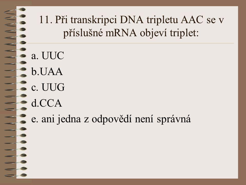 10. Transkripcí rozumíme přepis genetické informace z: a. tRNA do peptidu b.DNA do DNA c. mRNA do peptidu d. DNA do mRNA e. ani jedna z odpovědí není