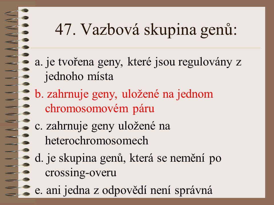 46. Karyotyp Downova syndromu je charakterizován: a. třemi chromosomy 22 b. třemi chromosomy 21 c. třemi chromosomy 13 d. třemi chromosomy 18 e. ani j