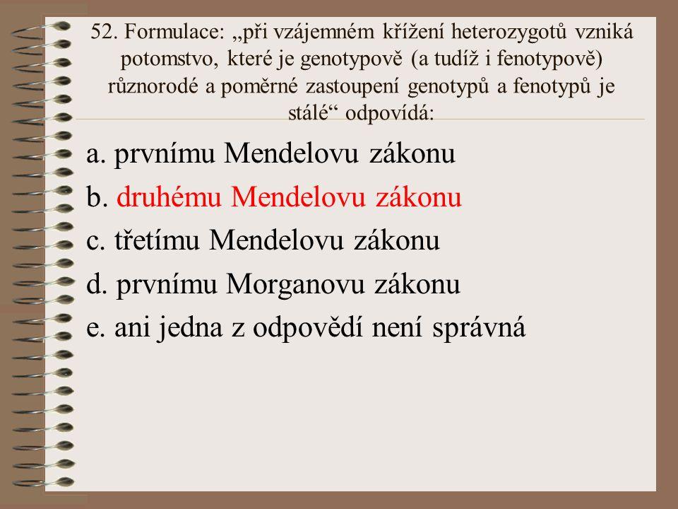 51. Zpětné křížení je: a. křížení heterozygotního jedince s jedincem homozygotně dominantním b. křížení heterozygotního jedince s jedincem homozygotně