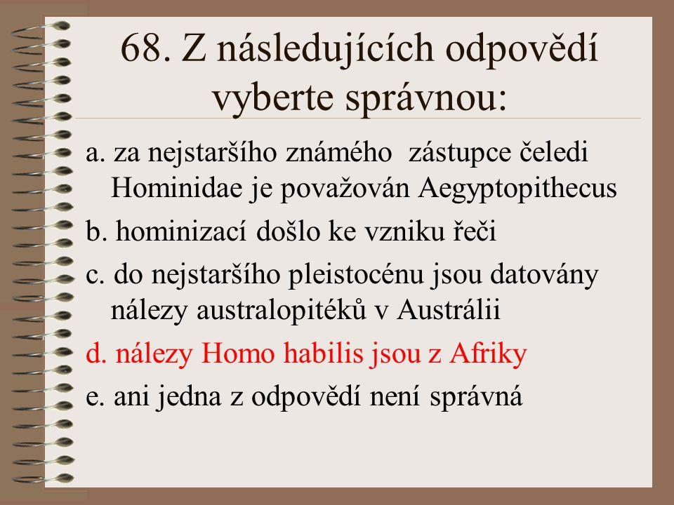 67. Australopithecus africanus se obecně počítá mezi živočišné předchůdce člověka. Která z uvedených výpovědí o australopitékovi neodpovídá paleontolo