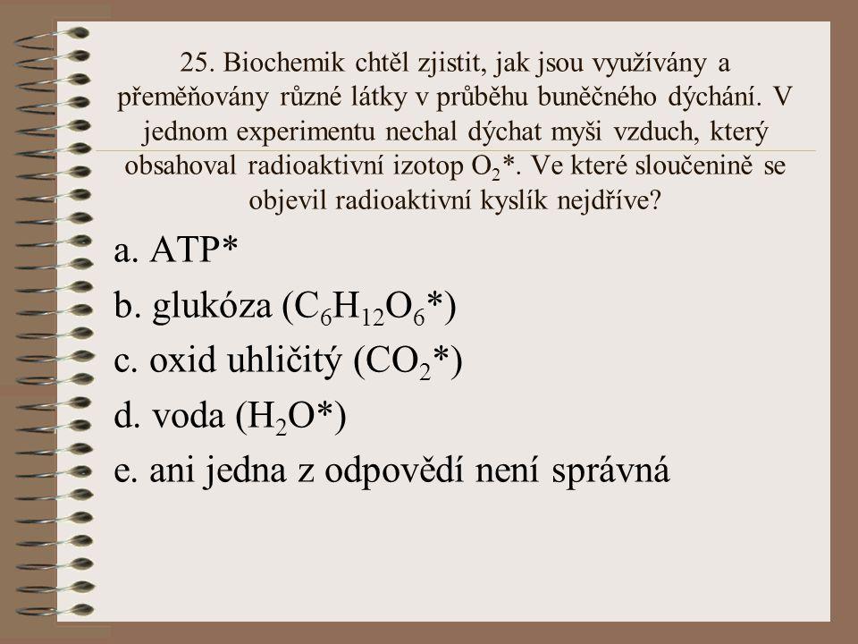 24. Který z uvedených procesů produkuje nejvíc ATP molekul na molekulu glukózy? a. Krebsův cyklus b. transport elektronů a protonový gradient c. alkoh