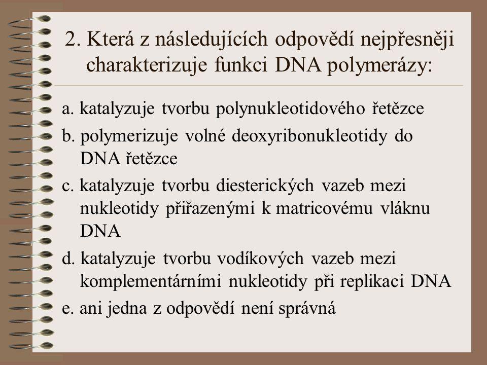 1. Pravidelnou součástí bakteriální buňky jsou a. buněčná stěna b. mitochondrie c. jádro obalené membránou d. vakuoly e. ani jedna z odpovědí není spr