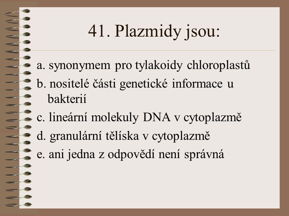 40. Genotyp je: a. podmíněn fenotypem b. soubor všech genů organismu c. typický gen d. vždy užší soubor než fenotyp téhož jedince e. ani jedna z odpov