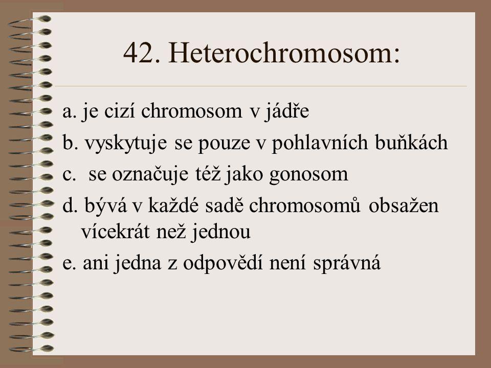 41. Plazmidy jsou: a. synonymem pro tylakoidy chloroplastů b. nositelé části genetické informace u bakterií c. lineární molekuly DNA v cytoplazmě d. g
