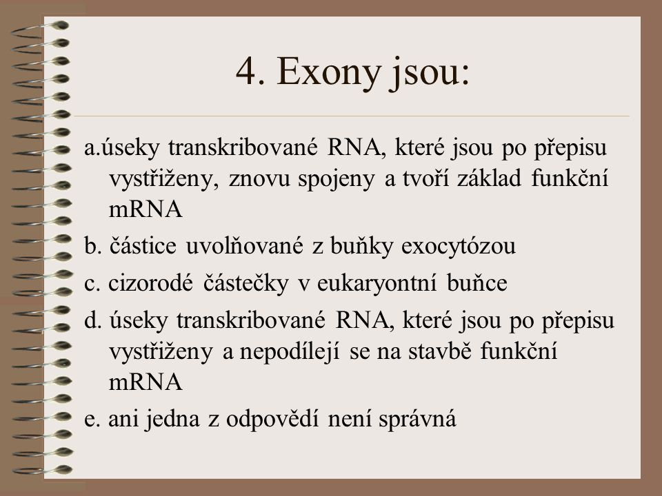 3. Ve kterých buněčných strukturách probíhá syntéza bílkovin: a. v lyzosomech b.ve vakuolách rostlinných buněk c. v mitochondriích a chloroplastech d.
