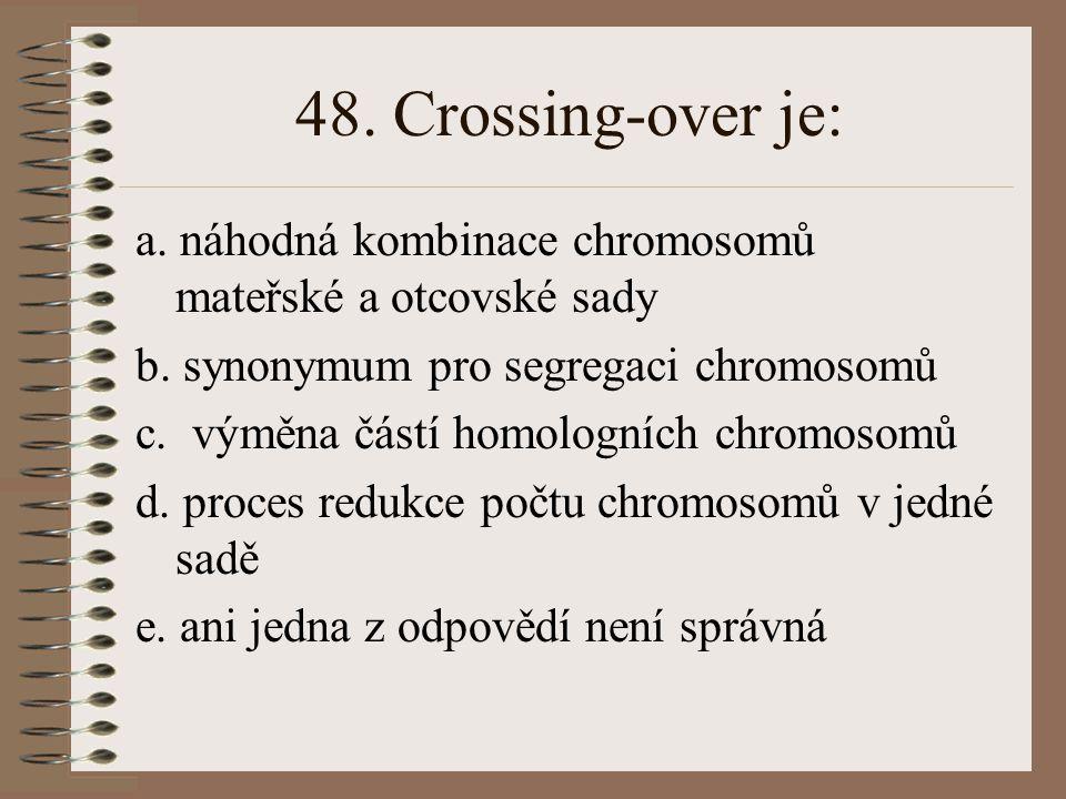 47. Vazbová skupina genů: a. je tvořena geny, které jsou regulovány z jednoho místa b. zahrnuje geny, uložené na jednom chromosomovém páru c. zahrnuje