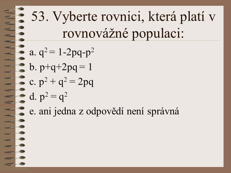 """52. Formulace: """"při vzájemném křížení heterozygotů vzniká potomstvo, které je genotypově (a tudíž i fenotypově) různorodé a poměrné zastoupení genotyp"""