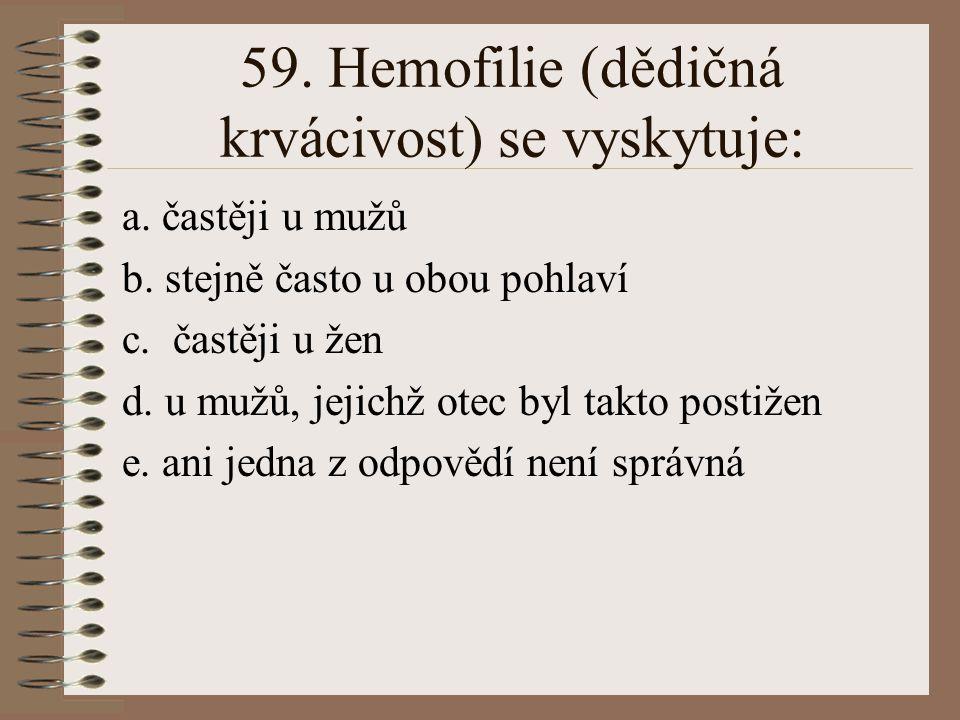 58.Při dihybridismu: a. v F2 generaci nacházíme 4 typy homozygotů b.
