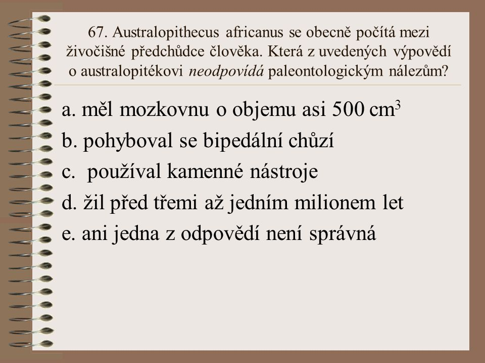 66. Klasický neandrtálec žil před: a.100 000 - 35 000 lety b. 200 000 - 120 000 lety c. 300 000 lety d. 40 000 lety e. ani jedna z odpovědí není správ