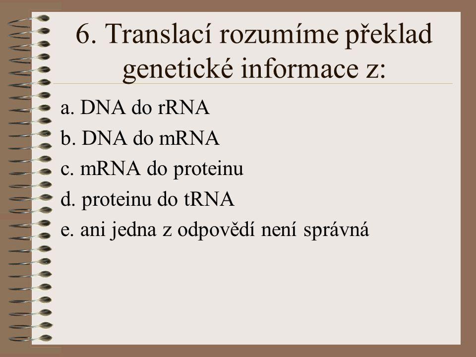 5. Která z výpovědí o biosyntéze nukleových kyselin a proteinů není správná a. začlenění každé jednotlivé aminokyseliny do vznikajícího polypeptidu je