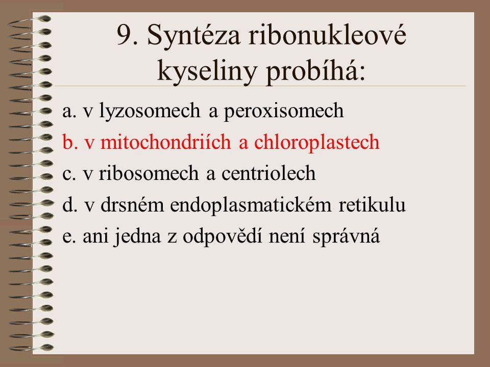 8. Který z uvedených ribonukleotidů mRNA je při translaci komplementární k U antikodonu tRNA: a. T b. A c. G d. C e. ani jedna z odpovědí není správná