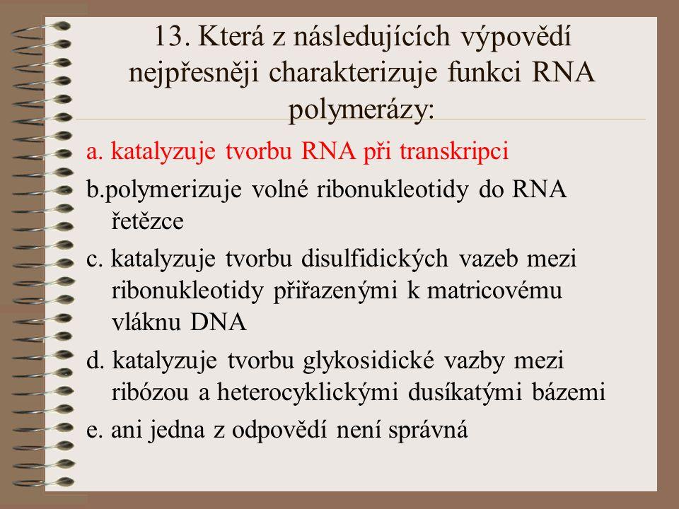 12. Introny jsou: a. cizorodé částečky virového původu v eukaryontní buňce b. úseky řetězce DNA, které jsou po transkripci vystřiženy, znovu spojeny a