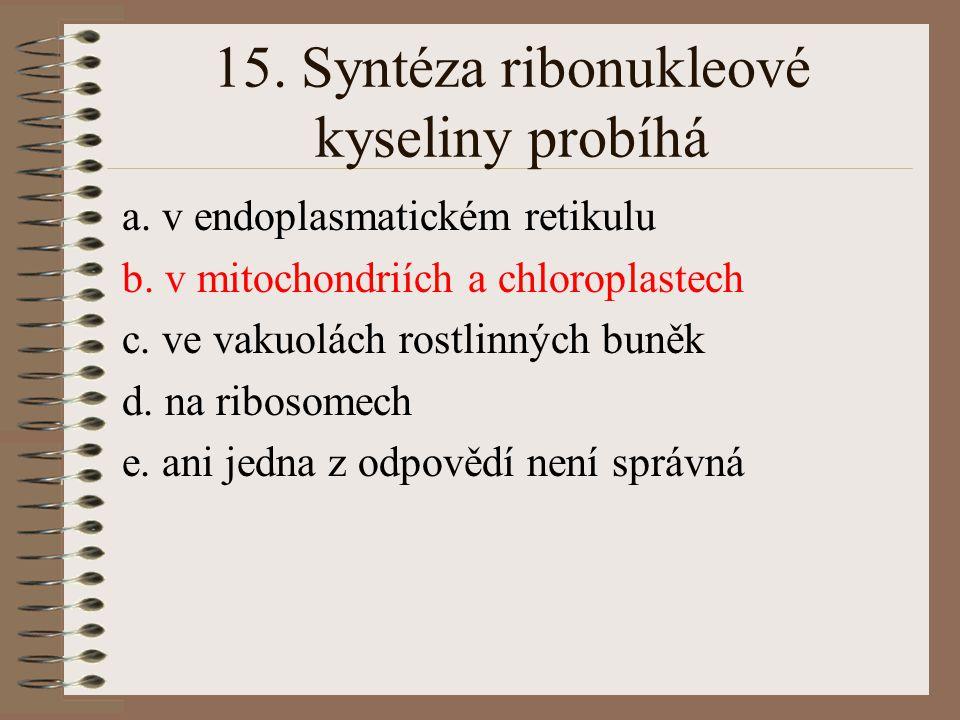 14.DNA polymeráza je enzym, který je: a. lokalizován především v jadérku eukaryontní buňky b.