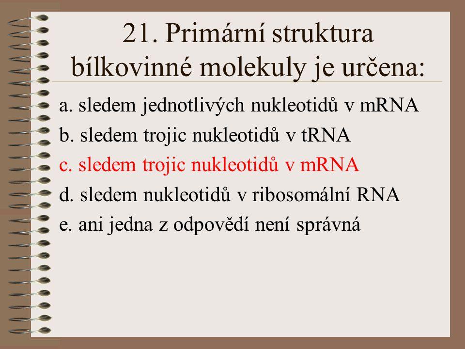 20. RNA polymeráza zajišťuje především: a. zdvojení genu b. přepis genetické informace c. překlad genetické informace d.syntézu DNA e. ani jedna z odp