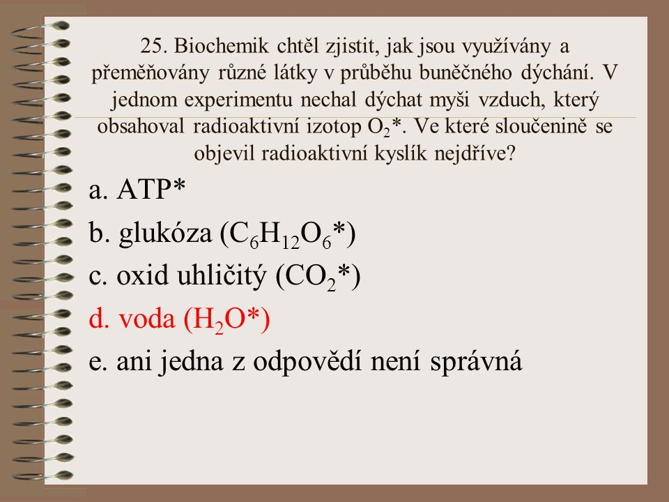 24.Který z uvedených procesů produkuje nejvíc ATP molekul na molekulu glukózy.