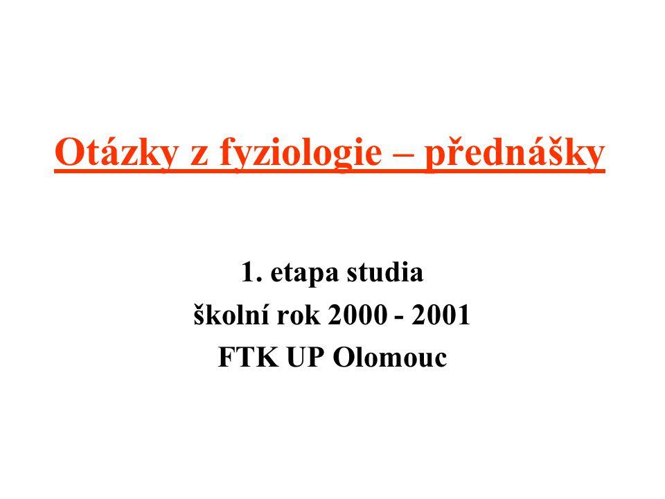 Otázky z fyziologie – přednášky 1. etapa studia školní rok 2000 - 2001 FTK UP Olomouc