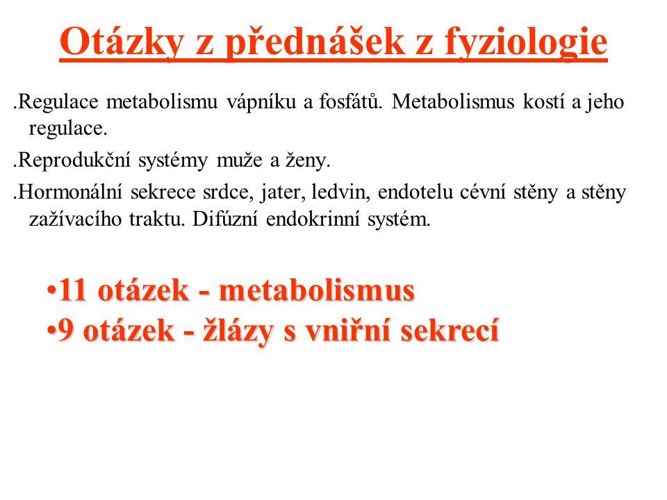 Otázky z přednášek z fyziologie.Regulace metabolismu vápníku a fosfátů. Metabolismus kostí a jeho regulace..Reprodukční systémy muže a ženy..Hormonáln