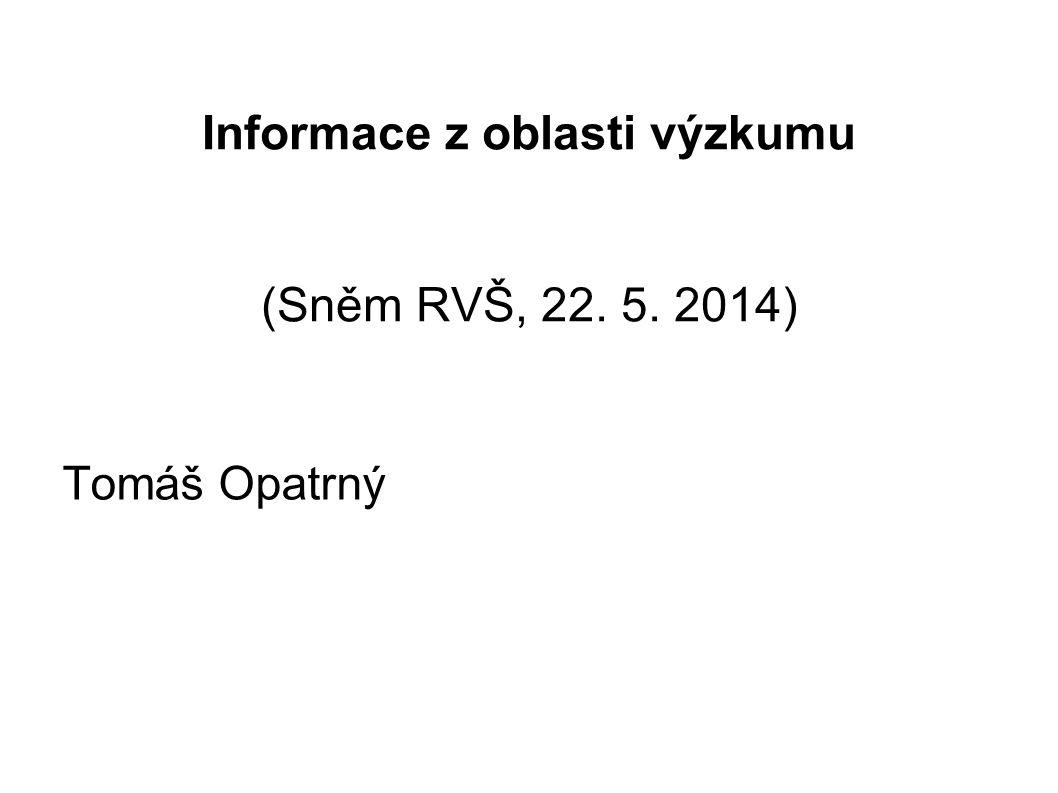 Informace z oblasti výzkumu (Sněm RVŠ, 22. 5. 2014) Tomáš Opatrný