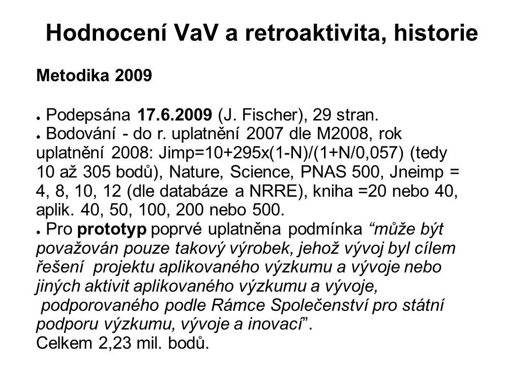 Hodnocení VaV a retroaktivita, historie Metodika 2009 ● Podepsána 17.6.2009 (J. Fischer), 29 stran. ● Bodování - do r. uplatnění 2007 dle M2008, rok u