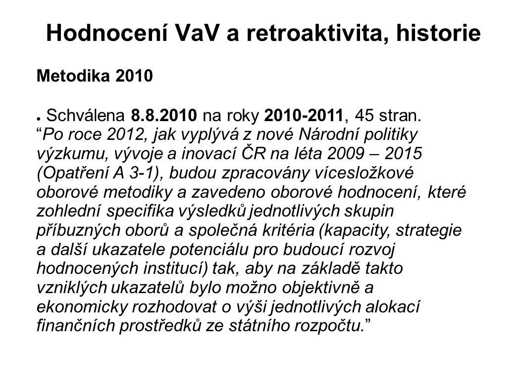 """Hodnocení VaV a retroaktivita, historie Metodika 2010 ● Schválena 8.8.2010 na roky 2010-2011, 45 stran. """"Po roce 2012, jak vyplývá z nové Národní poli"""