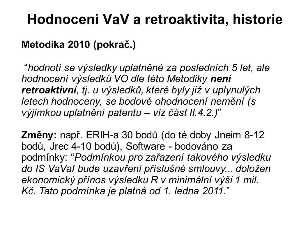 """Hodnocení VaV a retroaktivita, historie Metodika 2010 (pokrač.) """"hodnotí se výsledky uplatněné za posledních 5 let, ale hodnocení výsledků VO dle této"""