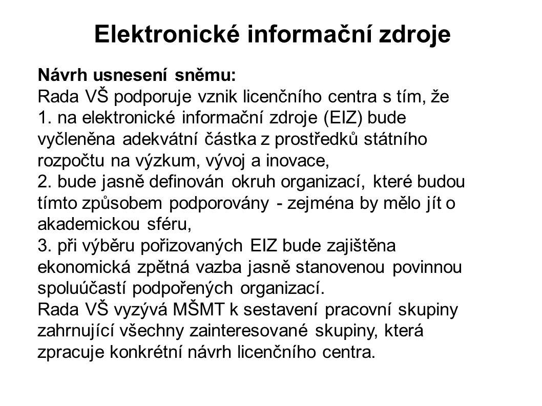 Elektronické informační zdroje Návrh usnesení sněmu: Rada VŠ podporuje vznik licenčního centra s tím, že 1. na elektronické informační zdroje (EIZ) bu