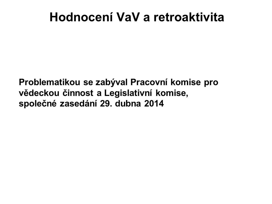 Hodnocení VaV a retroaktivita Problematikou se zabýval Pracovní komise pro vědeckou činnost a Legislativní komise, společné zasedání 29. dubna 2014