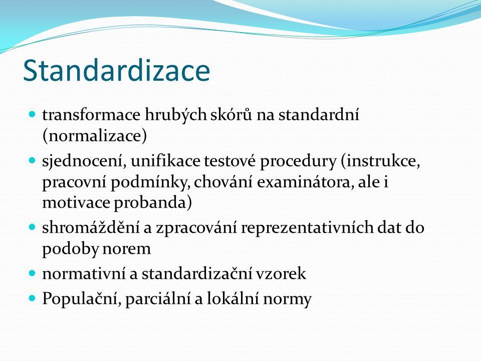 Standardizace  transformace hrubých skórů na standardní (normalizace)  sjednocení, unifikace testové procedury (instrukce, pracovní podmínky, chován