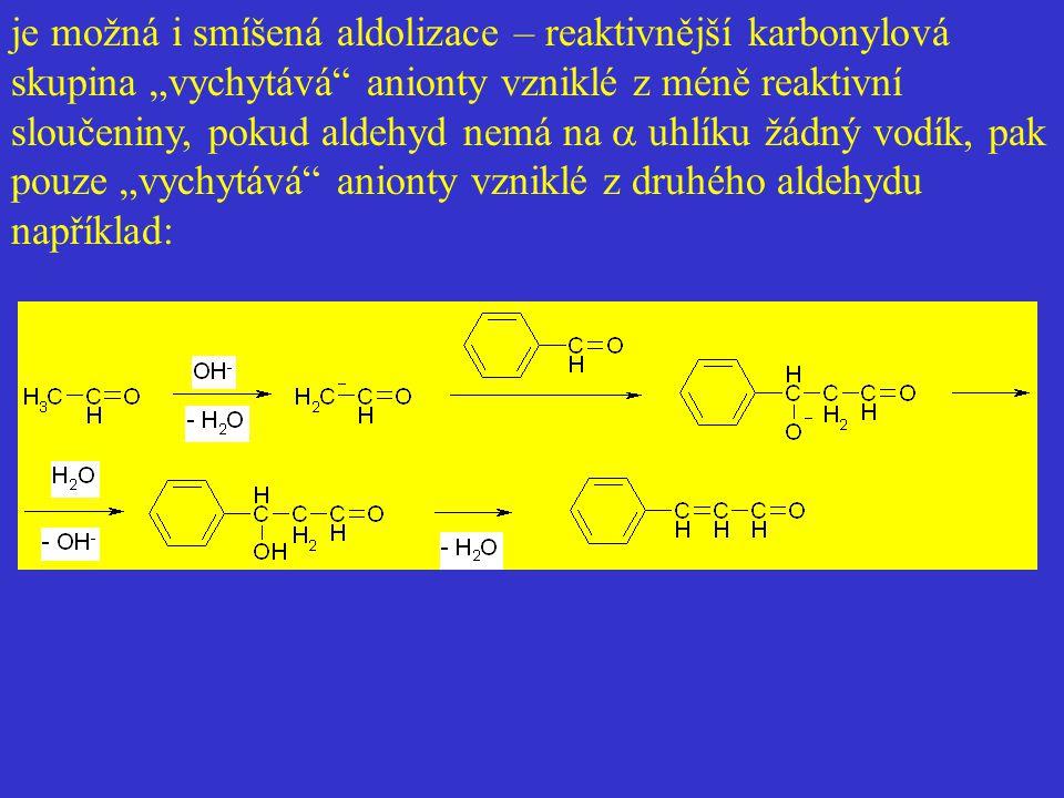 """je možná i smíšená aldolizace – reaktivnější karbonylová skupina """"vychytává"""" anionty vzniklé z méně reaktivní sloučeniny, pokud aldehyd nemá na  uhl"""