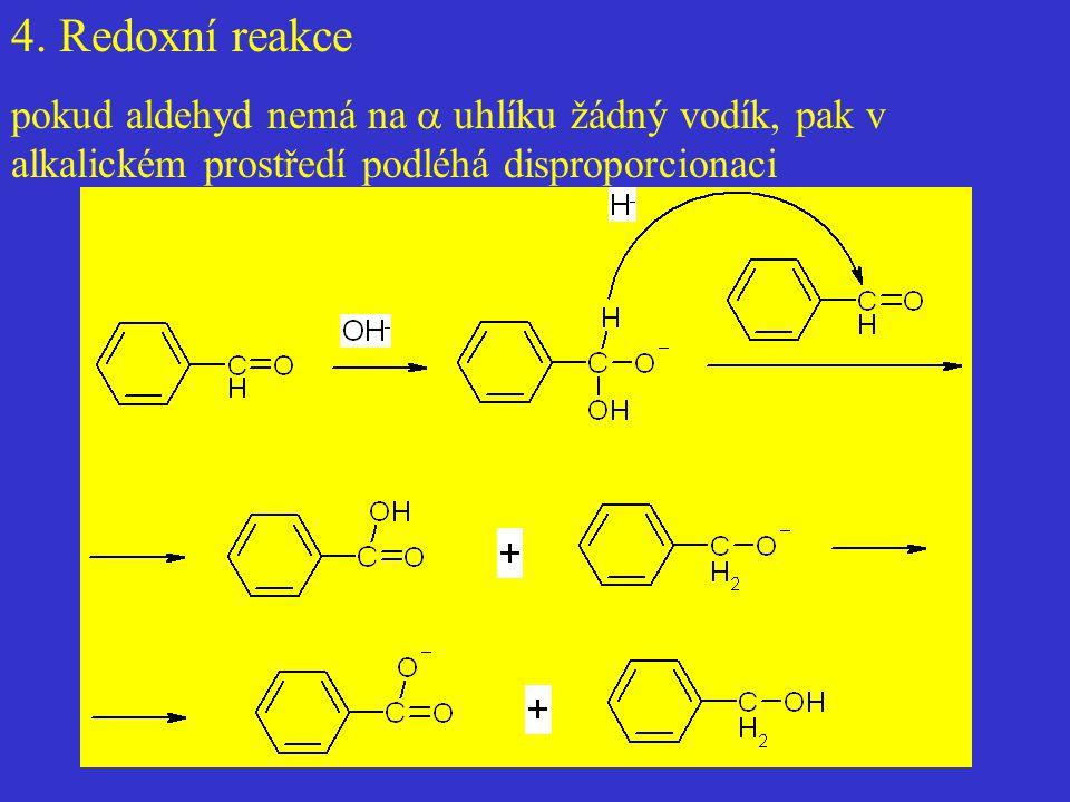 4. Redoxní reakce pokud aldehyd nemá na  uhlíku žádný vodík, pak v alkalickém prostředí podléhá disproporcionaci