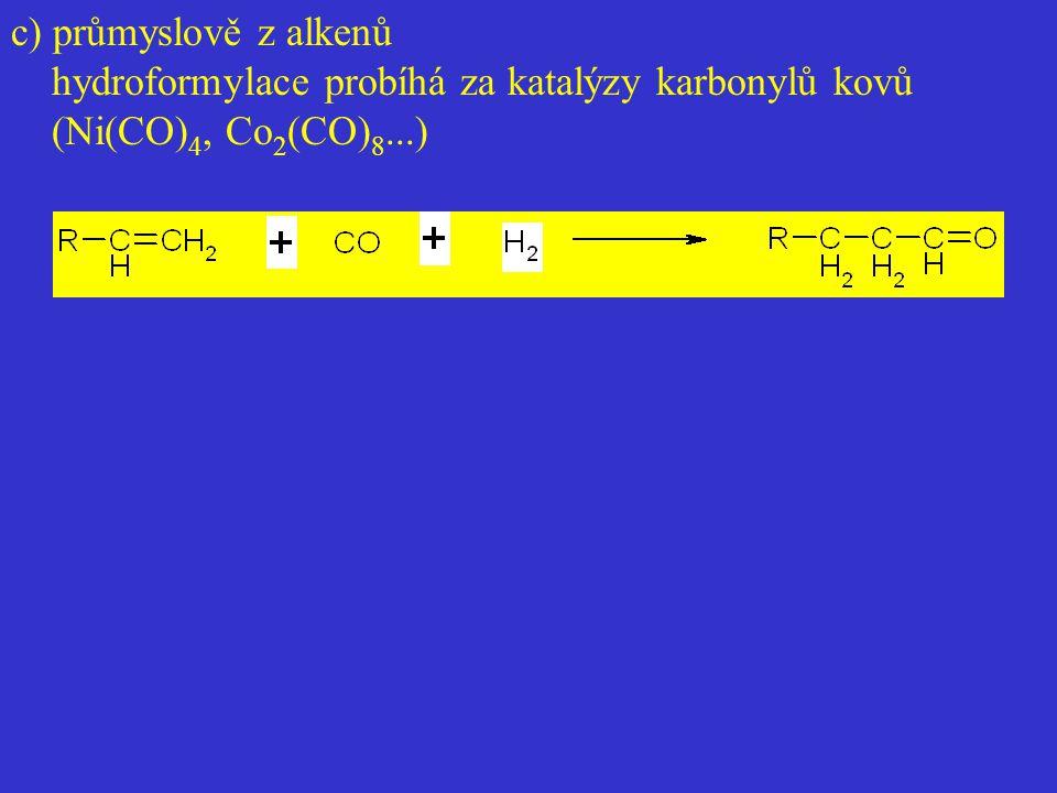 c) průmyslově z alkenů hydroformylace probíhá za katalýzy karbonylů kovů (Ni(CO) 4, Co 2 (CO) 8...)