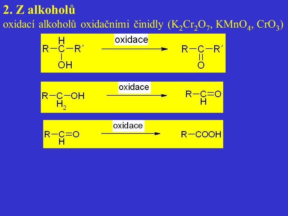 2. Z alkoholů oxidací alkoholů oxidačními činidly (K 2 Cr 2 O 7, KMnO 4, CrO 3 )