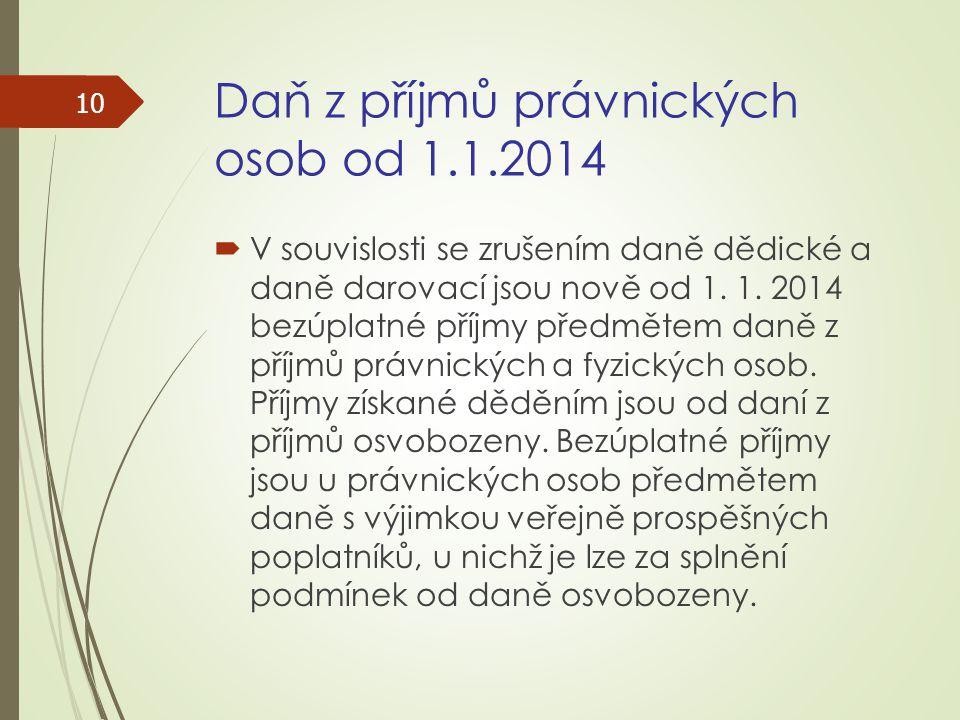Daň z příjmů právnických osob od 1.1.2014  V souvislosti se zrušením daně dědické a daně darovací jsou nově od 1. 1. 2014 bezúplatné příjmy předmětem