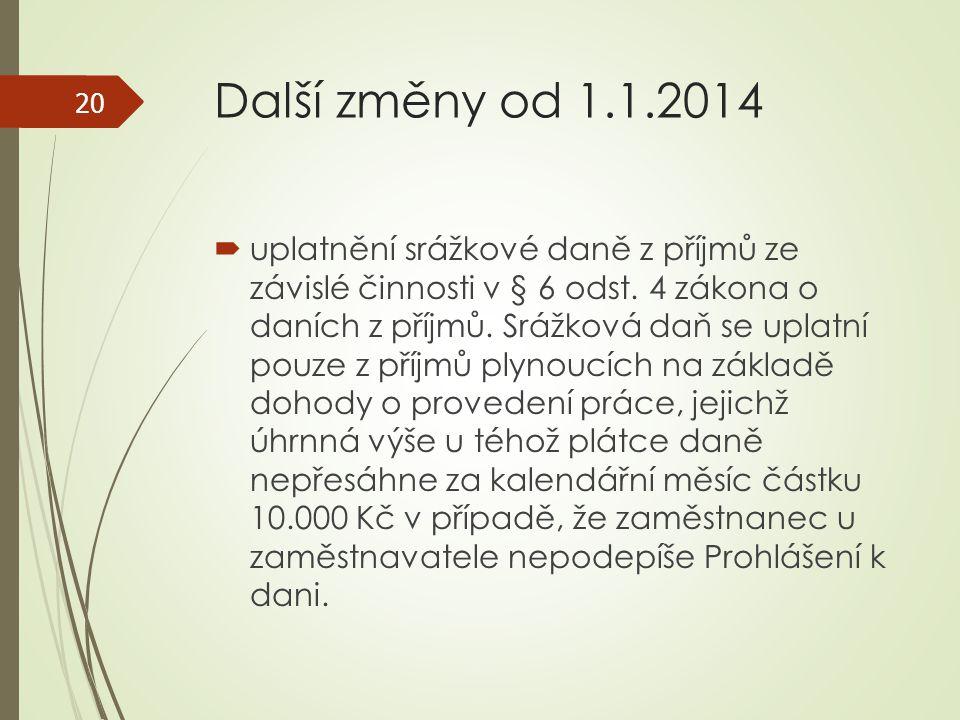 Další změny od 1.1.2014  uplatnění srážkové daně z příjmů ze závislé činnosti v § 6 odst. 4 zákona o daních z příjmů. Srážková daň se uplatní pouze z