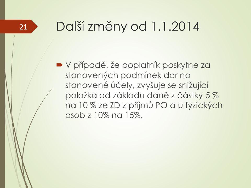 Další změny od 1.1.2014  V případě, že poplatník poskytne za stanovených podmínek dar na stanovené účely, zvyšuje se snižující položka od základu dan