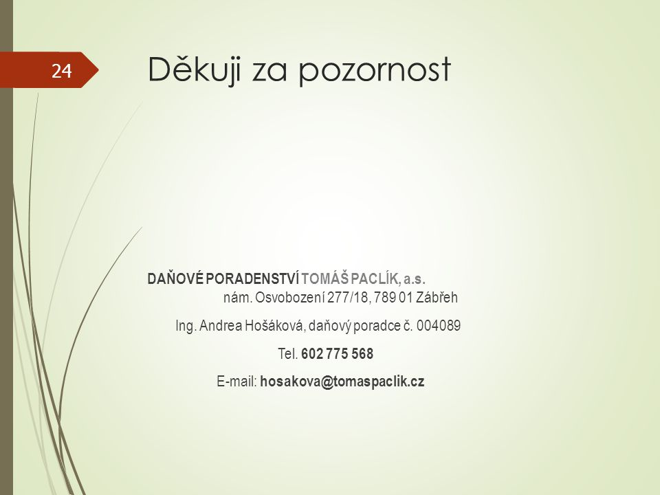 Děkuji za pozornost DAŇOVÉ PORADENSTVÍ TOMÁŠ PACLÍK, a.s. nám. Osvobození 277/18, 789 01 Zábřeh Ing. Andrea Hošáková, daňový poradce č. 004089 Tel. 60