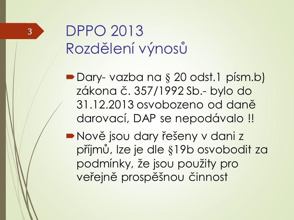 DPPO 2013 Rozdělení výnosů  Dary- vazba na § 20 odst.1 písm.b) zákona č. 357/1992 Sb.- bylo do 31.12.2013 osvobozeno od daně darovací, DAP se nepodáv