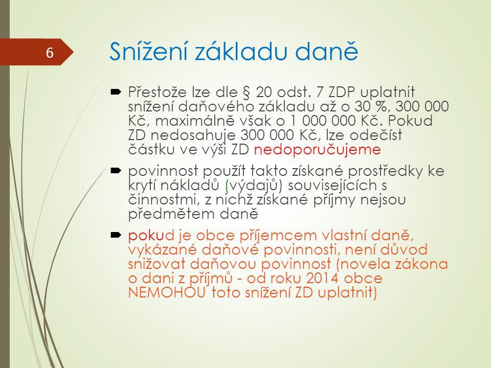 Snížení základu daně  Přestože lze dle § 20 odst. 7 ZDP uplatnit snížení daňového základu až o 30 %, 300 000 Kč, maximálně však o 1 000 000 Kč. Pokud