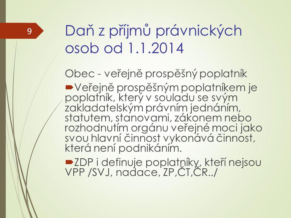 Daň z příjmů právnických osob od 1.1.2014 Obec - veřejně prospěšný poplatník  Veřejně prospěšným poplatníkem je poplatník, který v souladu se svým za