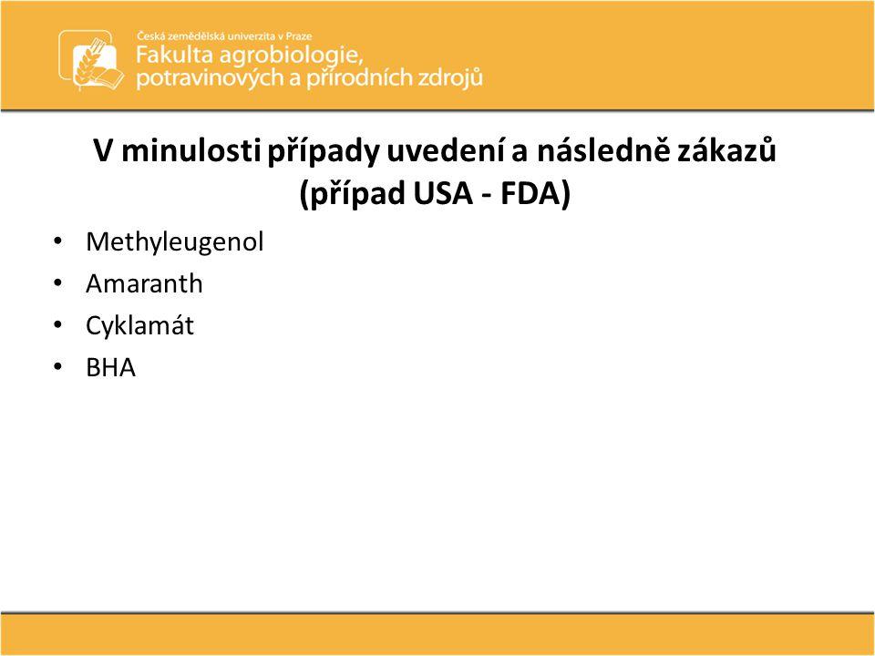 V minulosti případy uvedení a následně zákazů (případ USA - FDA) • Methyleugenol • Amaranth • Cyklamát • BHA