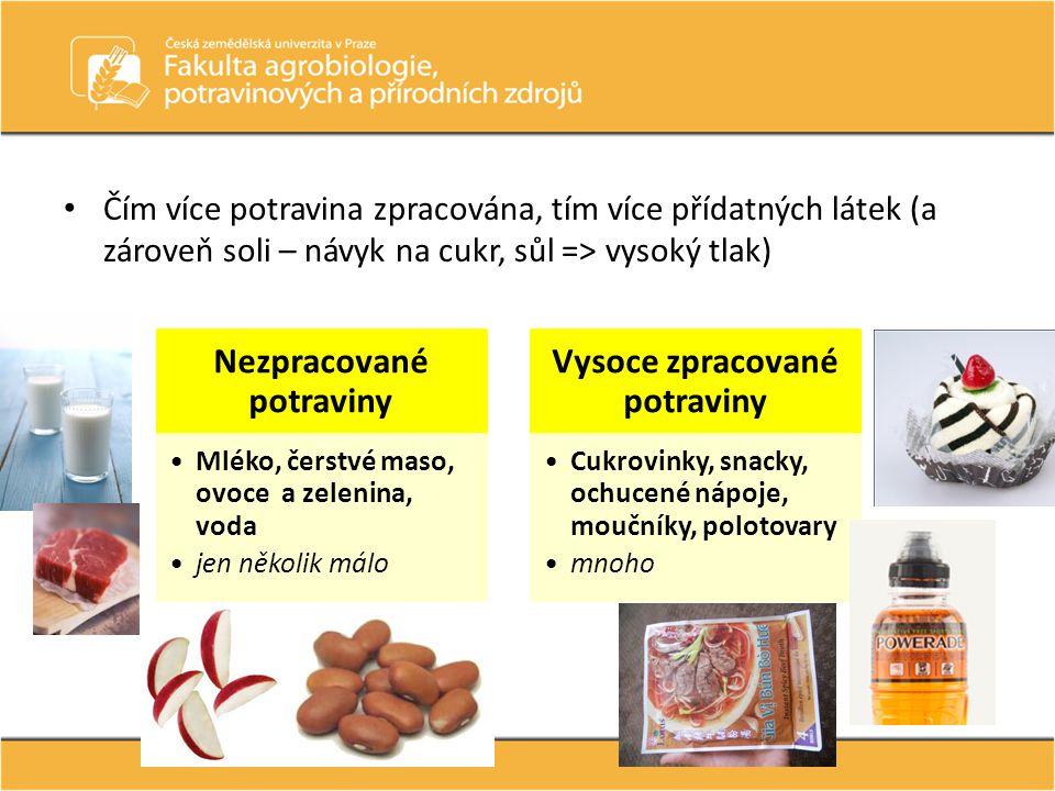 • Čím více potravina zpracována, tím více přídatných látek (a zároveň soli – návyk na cukr, sůl => vysoký tlak) Nezpracované potraviny •Mléko, čerstvé