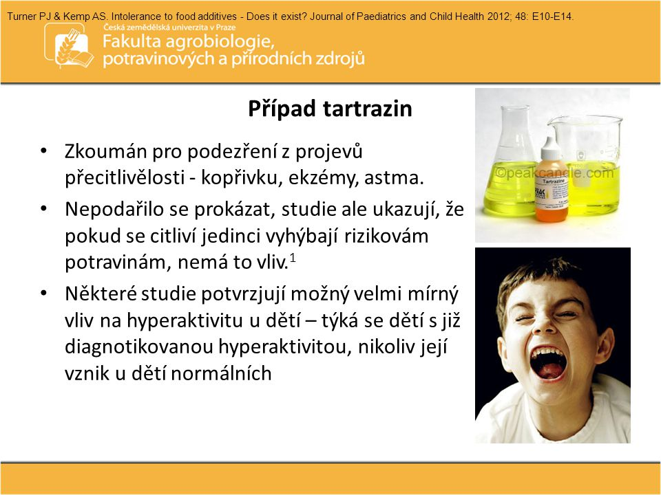 Případ tartrazin • Zkoumán pro podezření z projevů přecitlivělosti - kopřivku, ekzémy, astma. • Nepodařilo se prokázat, studie ale ukazují, že pokud s