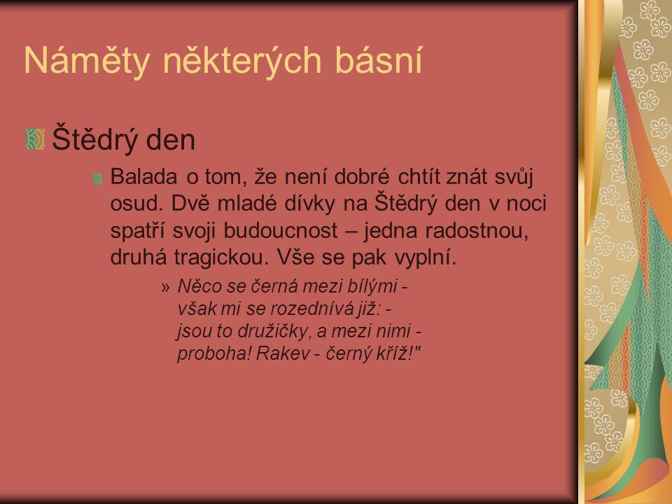 Náměty některých básní Štědrý den Balada o tom, že není dobré chtít znát svůj osud. Dvě mladé dívky na Štědrý den v noci spatří svoji budoucnost – jed