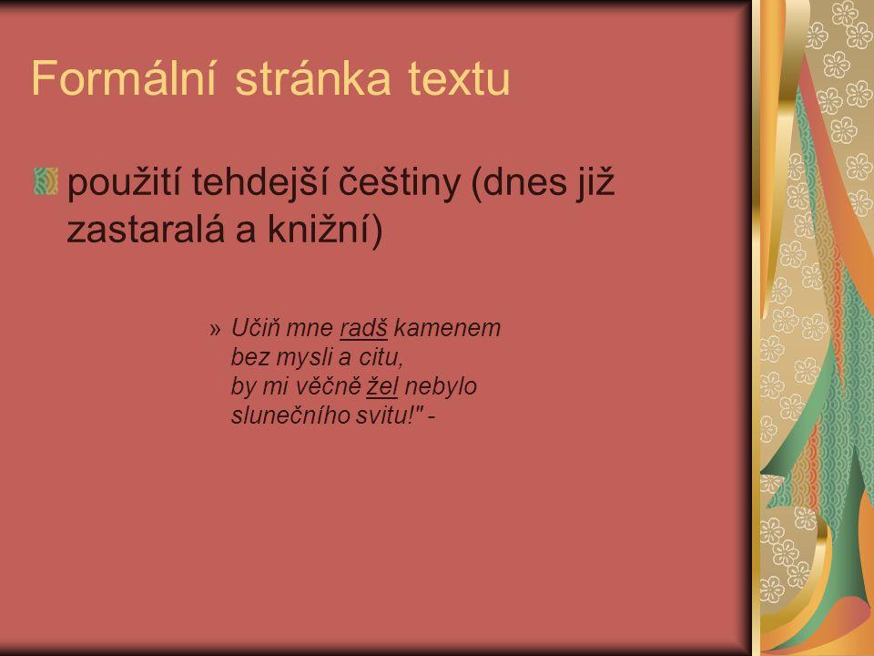 Formální stránka textu použití tehdejší češtiny (dnes již zastaralá a knižní) »Učiň mne radš kamenem bez mysli a citu, by mi věčně žel nebylo sluneční