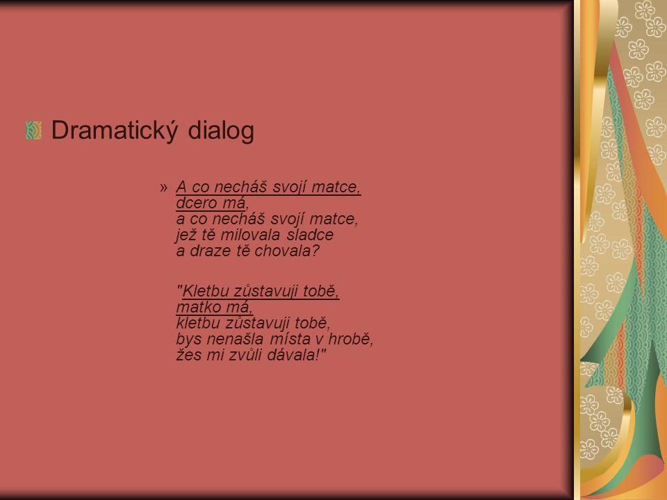 Dramatický dialog »A co necháš svojí matce, dcero má, a co necháš svojí matce, jež tě milovala sladce a draze tě chovala?
