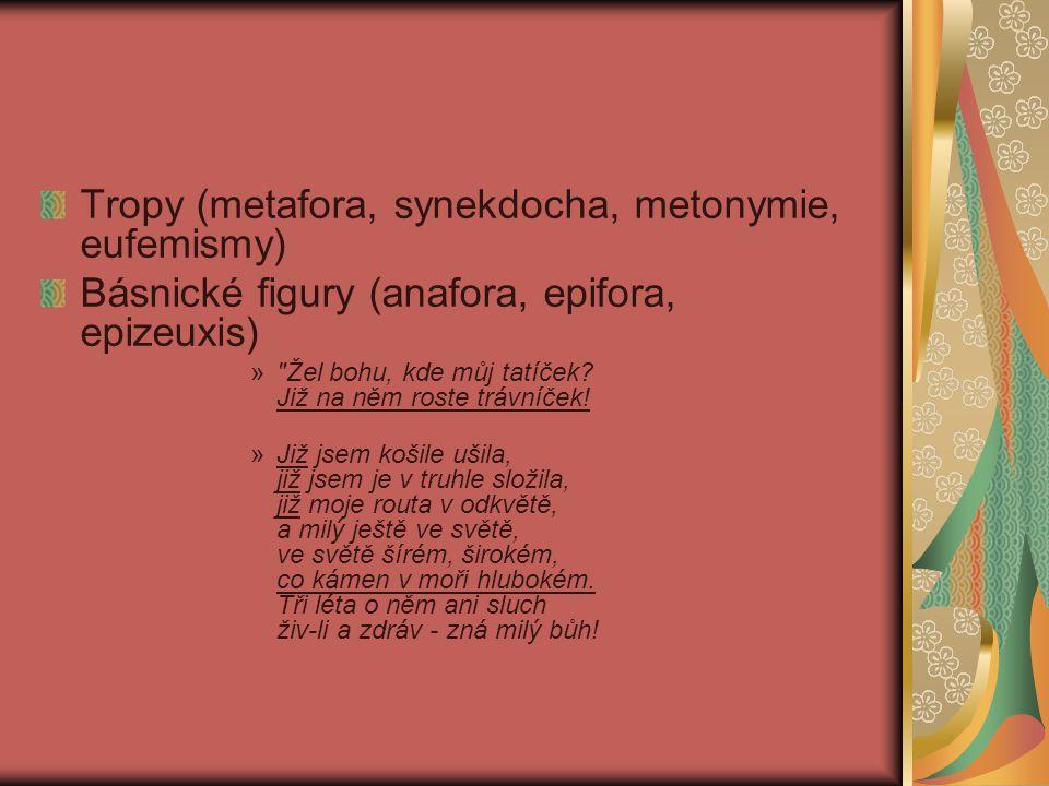 Tropy (metafora, synekdocha, metonymie, eufemismy) Básnické figury (anafora, epifora, epizeuxis) »